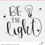 Be the Light hand lettered and doodle cut file. Grab this freebie cut file for Cricut and Silhouette machines.