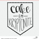 Cake is my Kryptonite Cut File for Silhouette and Criut. Free cut file.