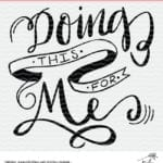 Doing This for Me Motiviational cut file for Silhouette and Cricut.