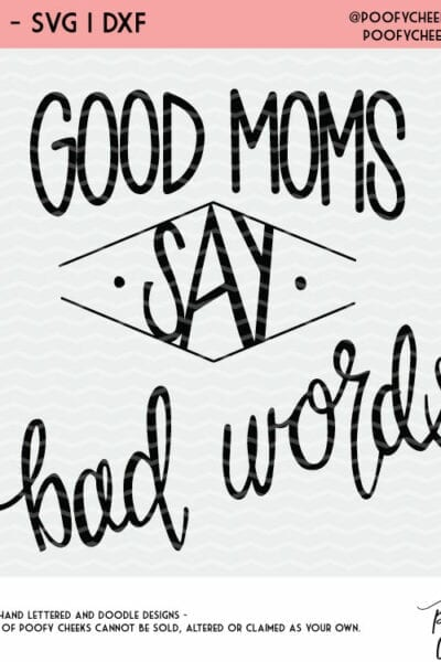 Good Moms Say Bad Words – Mom Cut File for Silhouette and Cricut