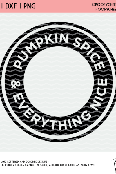 Pumpkin Spice & Everything Nice Cut File – SVG, DXF, PNG