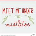 Meet me under the Mistletoe Digital Design SVG