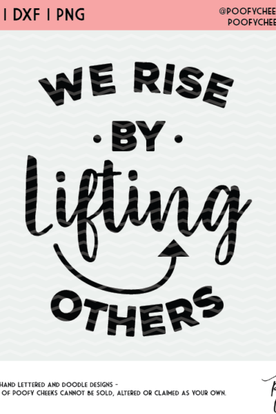 We Rise by Lifting Others Cut File – SVG, PNG, DXF