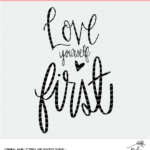 Love Yourself First Cut File