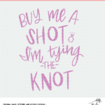 Buy Me a Shot Bachelorette Party Shirt Design