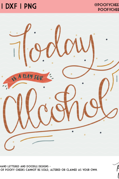 Today is a Day for Alcohol Cut File – SVG, DXF and PNG for Cricut and Silhouette